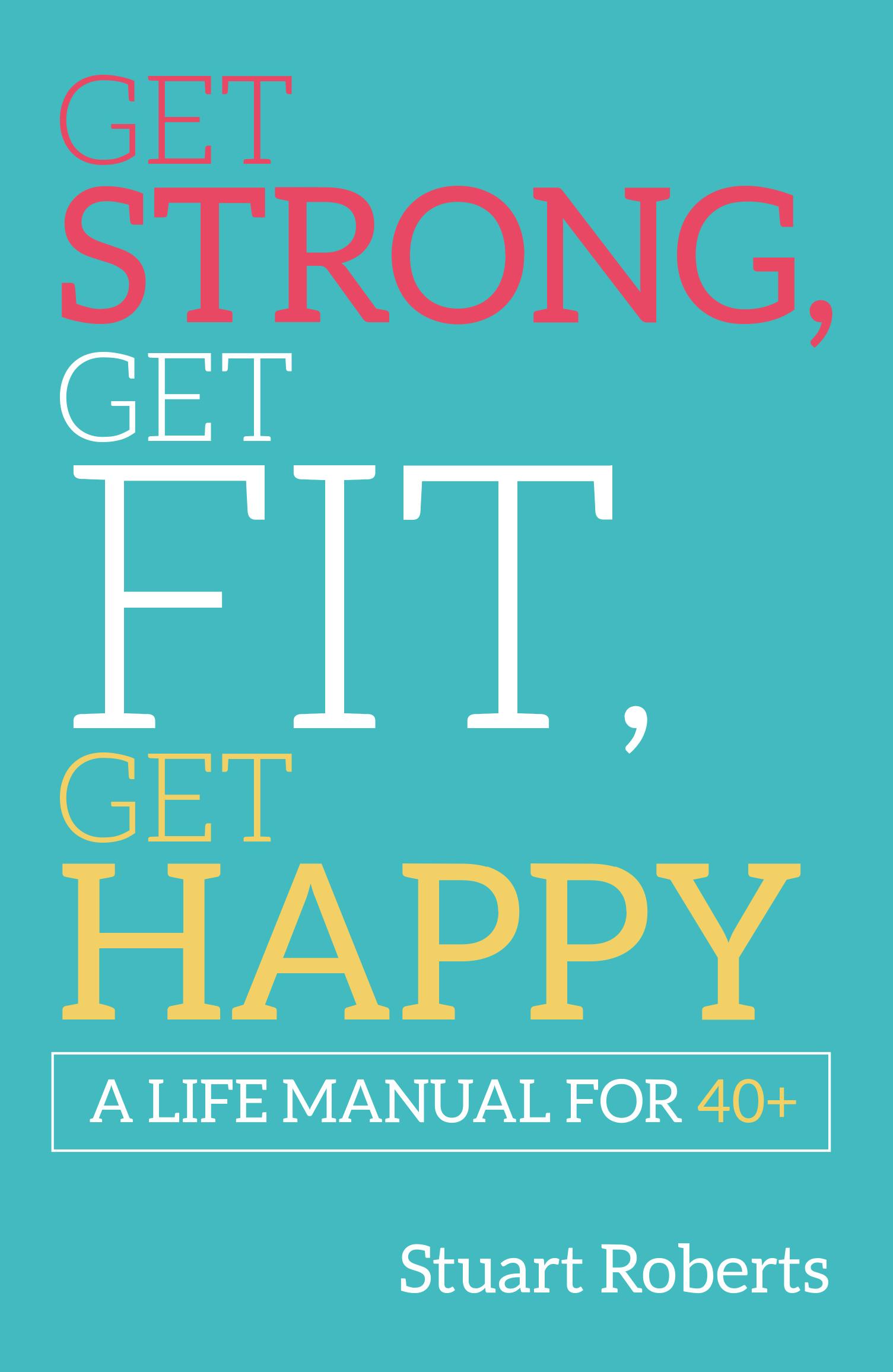 Get Strong, Get Fit, Get Happy: